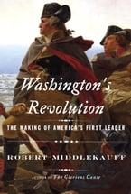 Washington's Revolution, The Making of America's First Leader