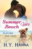 Summer Beach Vets : Playing the Fool (Book 4) - ~ A sweet clean small town beach romance set Down Under ebook by H.Y. Hanna