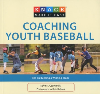 Knack Coaching Youth Baseball - Tips on Building a Winning Team ebook by Kevin Czerwinski