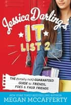 Jessica Darling's It List 2 - The (Totally Not) Guaranteed Guide to Friends, Foes & Faux Friends ebook by Megan McCafferty