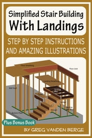 Simplified Stair Building With Landings ebook by Greg Vanden Berge