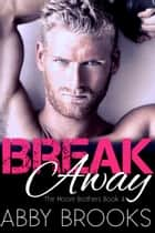Break Away - Cole & Lilah ebook by Abby Brooks