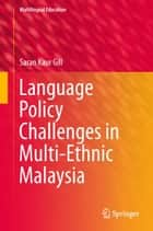 Language Policy Challenges in Multi-Ethnic Malaysia ebook by Saran Kaur Gill