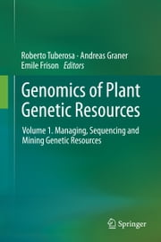 Genomics of Plant Genetic Resources - Volume 1. Managing, sequencing and mining genetic resources ebook by Roberto Tuberosa,Andreas Graner,Emile Frison