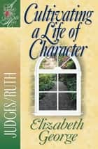 Cultivating a Life of Character ebook by Elizabeth George