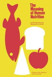 The Meaning of Human Nutrition - Pergamon Bio-Medical Sciences Series ebook by Mina W. Lamb,Margarette L. Harden,Roger Maickel