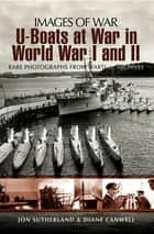 U-Boats at War in World War I and II ebook by Jon Sutherland, Diane Canwell