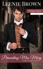 Persuading Miss Mary - A Pride and Prejudice Variation ebook by Leenie Brown