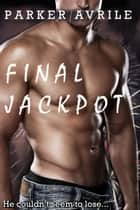 Final Jackpot ebook by Parker Avrile
