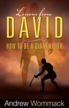Lessons from David - How to Be a Giant Killer ebook by Wommack, Andrew