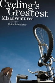 Cycling's Greatest Misadventures ebook by Paul Diamond, Erich Schweikher