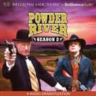Powder River - Season Two - A Radio Dramatization audiobook by Jerry Robbins