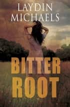 Bitter Root ebook by Laydin Michaels
