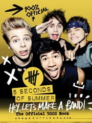 Hey, Let's Make a Band! - The Official 5SOS Book ebook by 5 Seconds of Summer