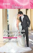 Pregnant with a Royal Baby! ebook by Susan Meier