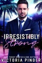 Irresistibly Strong ebook by Victoria Pinder