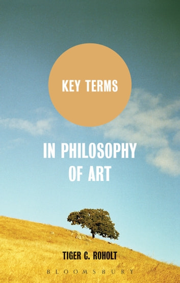 Key Terms in Philosophy of Art ebook by Assistant Professor Tiger C. Roholt
