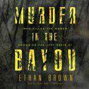 Murder in the Bayou - Who Killed the Women Known as the Jeff Davis 8? audiobook by Ethan Brown