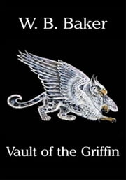 Vault of the Griffin ebook by W. B. Baker