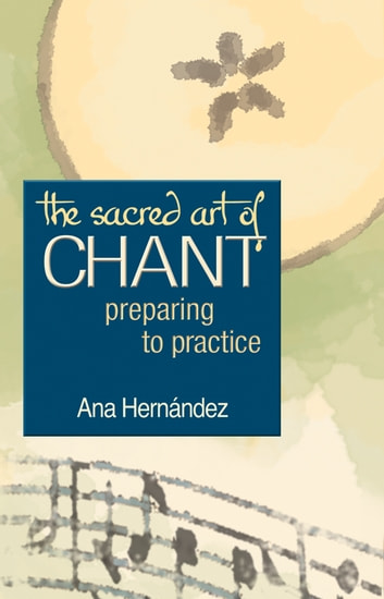 The Sacred Art of Chant - Preparing to Practice ebook by Ana Hernández