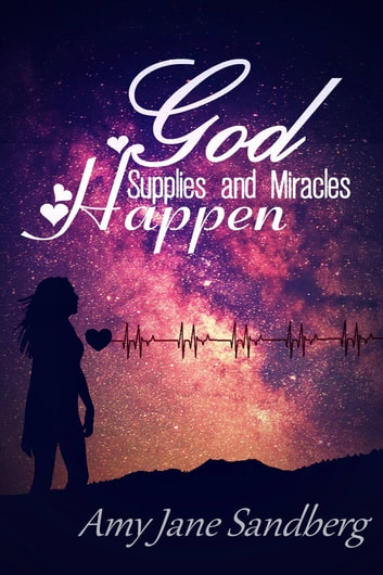 God Supplies And Miracles Happen ebook by Amy Jane Sandberg