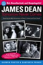 James Dean - Tomorrow Never Comes ebook by Darwin Porter, Danforth Prince