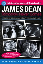 James Dean - Tomorrow Never Comes ebook by Darwin Porter,Danforth Prince