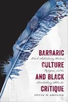 Barbaric Culture and Black Critique ebook by Stefan M. Wheelock