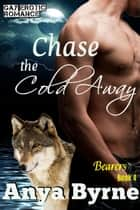 Chase the Cold Away - Bearers, #5 ebook by Anya Byrne