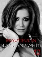 Beautiful in Black and White Volume 12 - An erotic photo book ebook by Athena Watson