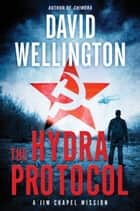 The Hydra Protocol - A Jim Chapel Mission ebook by David Wellington