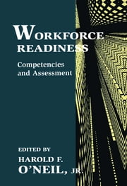 Workforce Readiness - Competencies and Assessment ebook by Harold F. O'Neil, Jr.,Harold F. O'Neil