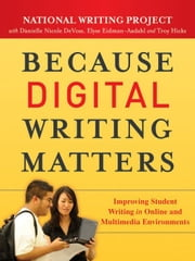 Because Digital Writing Matters - Improving Student Writing in Online and Multimedia Environments ebook by National Writing Project,Danielle Nicole DeVoss,Elyse Eidman-Aadahl,Troy Hicks