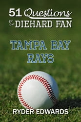 51 Questions for the Diehard Fan: Tampa Bay Rays ebook by Ryder Edwards