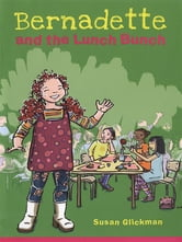 Bernadette and the Lunch Bunch ebook by Susan Glickman