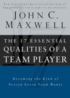The 17 Essential Qualities of a Team Player ebook by John Maxwell