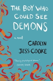 The Boy Who Could See Demons - A Novel ebook by Carolyn Jess-Cooke