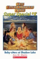The Baby-Sitters Club Super Special #8: Baby-Sitters at Shadow Lake eBook by Ann M. Martin