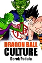 Dragon Ball Culture: Volume 6 - Gods ebook by Derek Padula