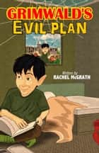 Grimwald's Evil Plan ebook by Rachel McGrath