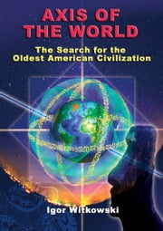 Axis of the World The Search for the Oldest American Civilization ebook by Igor Witkowski
