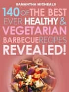 Barbecue Cookbook: 140 Of The Best Ever Healthy Vegetarian Barbecue Recipes Book...Revealed! ebook by