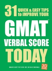 31 Quick Easy Ways to Improve Your GMAT Verbal Score Today ebook by 30 Day Books
