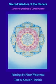 Sacred Wisdom Of The Planets - Luminous Qualities of Consciousness ebook by Kooch N. Daniels, Pieter Weltevrede