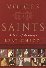The Voices of the Saints - A Year of Readings ebook by Bert Ghezzi