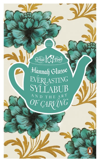 Everlasting Syllabub and the Art of Carving ebook by Hannah Glasse,Agnes Jekyll