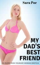 My Dad's Best Friend - Fertile First Times ebook by Sara Poe