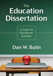 The Education Dissertation - A Guide for Practitioner Scholars ebook by Dan W. Butin
