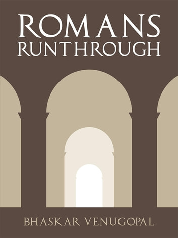 Romans Runthrough - A practical guide to understanding Paul's epistle to the Romans ebook by Venugopal R Bhaskar