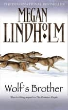 Wolf's Brother eBook by Megan Lindholm